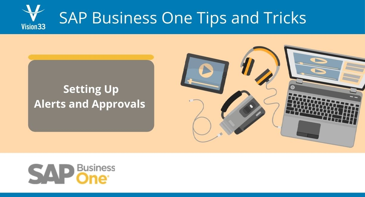 SAP Business One tips and tricks: setting up alerts and approvals