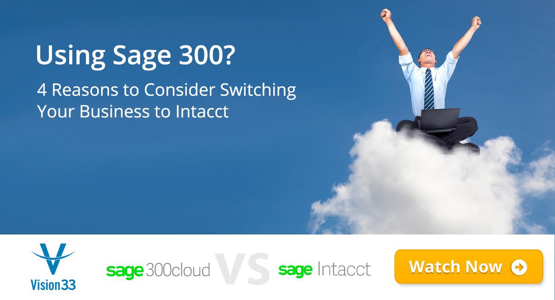 UsingSage 300?4 Reasonsto Consider SwitchingYour BusinesstoIntacct